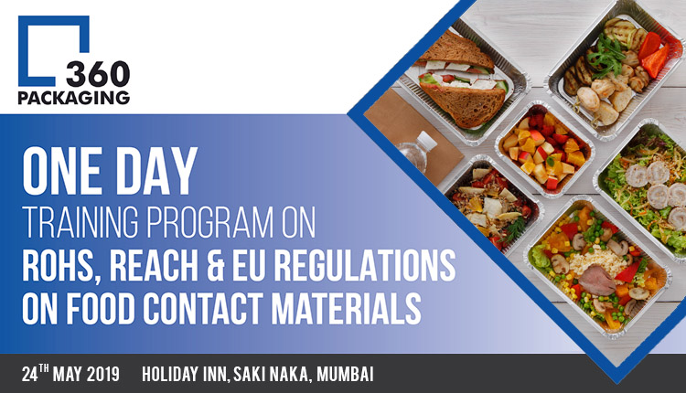 Packaging 360 One Day TRAINING PROGRAM ON Rohs, reach & EU REGULATIONS ON food contact material on 24 May 2019